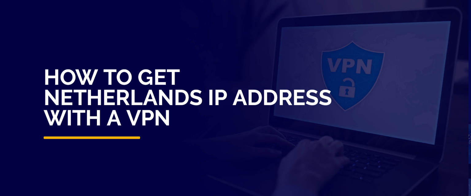 How to get a Netherlands IP Address With VPN
