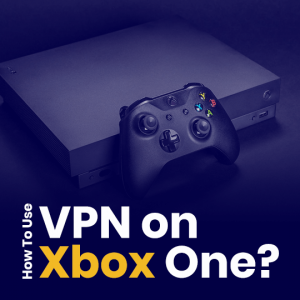 How to Use VPN on Xbox One