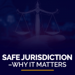 Safe Jurisdiction Why it Matters