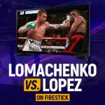 Watch Vasiliy Lomachenko vs Teofimo Lopez on Firestick
