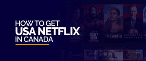 How to Watch USA Netflix in Canada