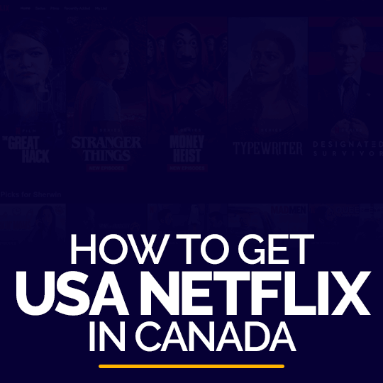 How to Get USA Netflix in Canada