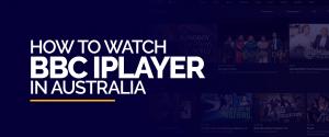 How to watch BBC iPlayer in Australia