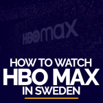 How to watch HBO Max in Sweden