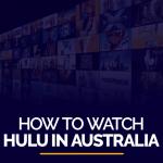How to Watch HULU in Australia