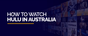 How to Watch HULU in Australia