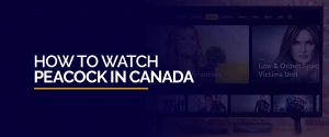 How to Watch Peacock TV in Canada