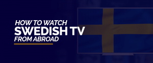 Watch Swedish TV from abroad