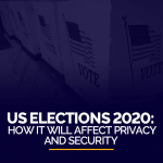US Elections 2020 - How It Will Affect Privacy and Security