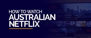 How to Watch Australian Netflix