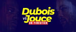 Watch Daniel Dubois vs Joe Joyce on Firestick