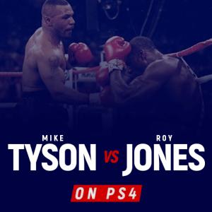 Watch Mike Tyson vs Roy Jones Jr. on PS4