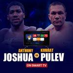 Anthony Joshua vs Kubrat Pulev on Smart tv
