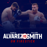 Watch Canelo Alvarez vs Callum Smith on Firestick