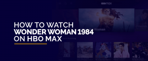 Watch Wonder Woman 1984 On HBO Max