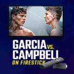 Watch Garcia vs Campbell on Firestick
