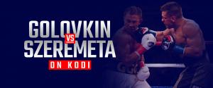 Watch Gennady Golovkin vs Kamil Szeremeta on Kodi