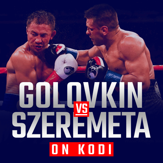 Watch Gennady Golovkin vs Kamil Szeremeta on Kodi