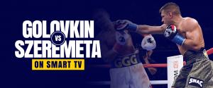 Watch Gennady Golovkin vs Kamil Szeremeta on Smart tv