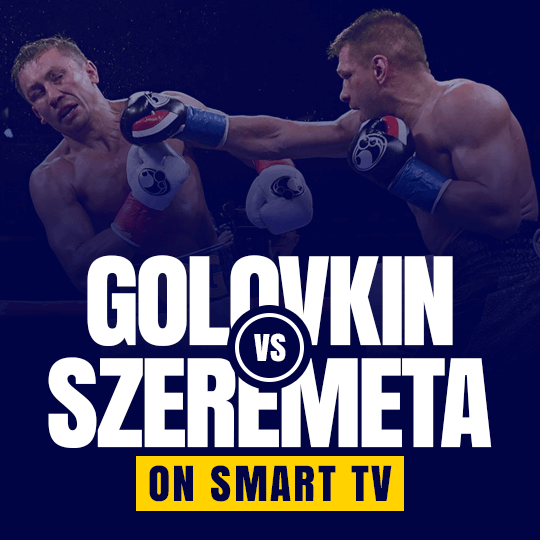 Watch Gennady Golovkin vs Kamil Szeremeta on Smart tv