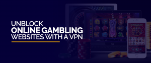 Unblock Online Gambling Websites