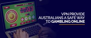 Vpn provide Australians Safe Way to Gambling Online
