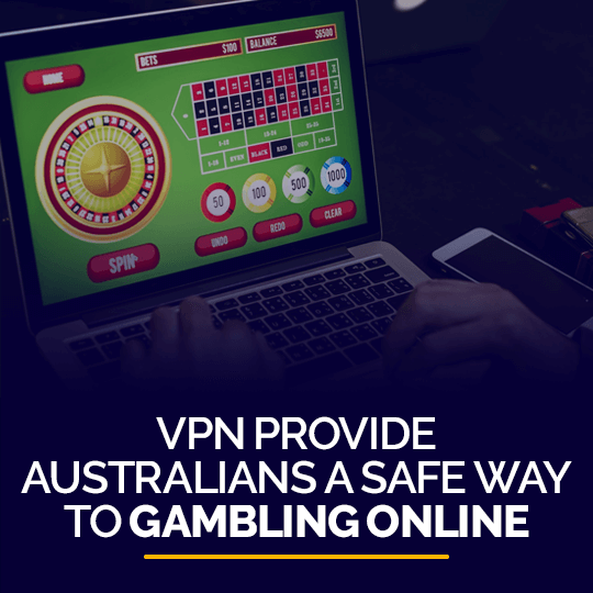 Vpn provide Australians Safe Way to Gambling Online (f)