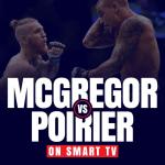 Watch McGregor vs Poirier on Smart TV