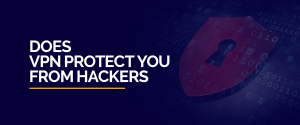 Does VPN protect you from hackers