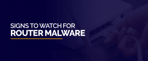 Signs to Watch for Router Malware