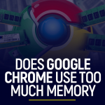 Does Google Chrome Use Too Much Memory