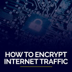 How to Encrypt Internet Traffic