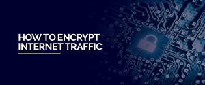 How to Encrypt Internet Traffic