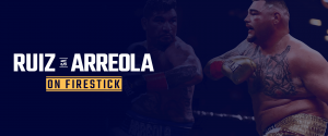 Watch Andy Ruiz vs Chris Arreola on Firestick