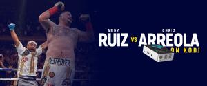Watch Andy Ruiz vs Chris Arreola on Kodi