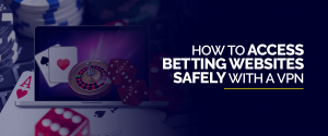 How to access betting websites safely with a VPN