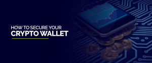 How to Secure Your Crypto Wallet