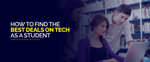 How to find the best deals on Tech as a student