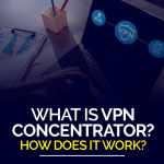 What is vpn concentrator How does it work