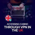 Accessing Casino through VPN in the UK