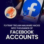 FlyTrap Trojan Malware Hacks Into Thousands of Facebook Accounts