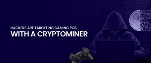 Hackers Are Targeting Gaming PCs with a Cryptominer