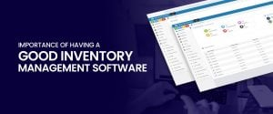Importance Of Having A Good Inventory Management Software