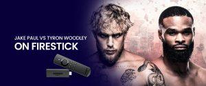 Watch Jake Paul vs Tyron Woodley on Firestick