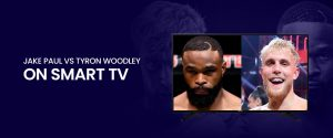 Watch Jake Paul vs Tyron Woodley on smart TV