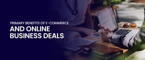 Primary Benefits of E-Commerce for Small Business Deals