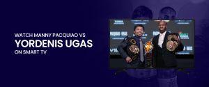 Watch Yordenis Ugas vs. Manny Pacquiao on Smart TV