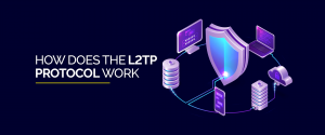 How Does the L2TP Protocol Work