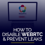 How to disable WebRTC and prevent leaks