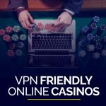VPN-Friendly Online Casinos